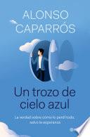 Un trozo de cielo azul - Alonso Caparrós